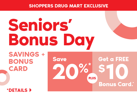 Seniors save 20% plus get a FREE $10 Bonus Card with a purchase of $50 or more+ on almost anything at Shoppers Drug Mart.