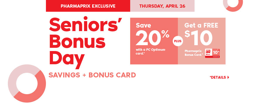 Seniors save 20% plus get a FREE $10 Bonus Card with a purchase of $50 or more+ on almost anything at Pharmaprix.