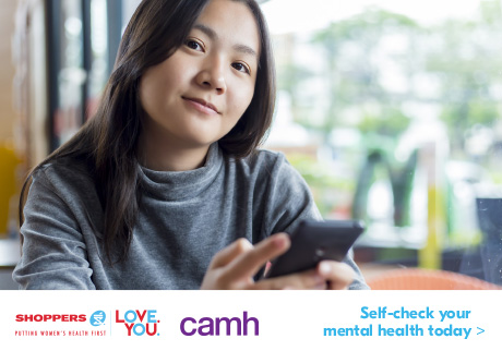 SHOPPERS LOVE. YOU. and Centre for Addiction and Mental Health (CAMH) have launched a women's mental health self-check tool.