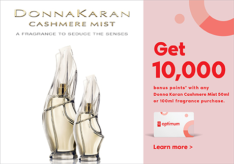 Get 10,000 bonus points* with any Donna Karan Cashmere Mist 50ml or 100ml fragrance purchase.