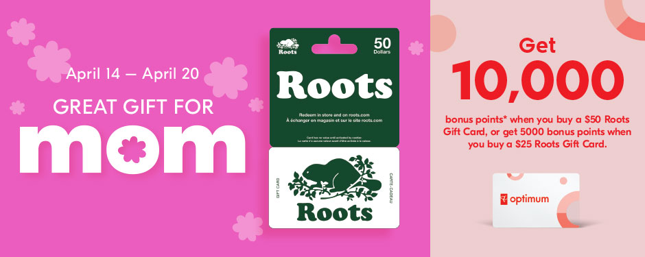 Great gift for Mom. Get 10,000 PC Optimum bonus points when you buy a $50 Roots Gift Card, or get 5000 PC Optimum bonus points when you buy a $25 Roots Gift Card.