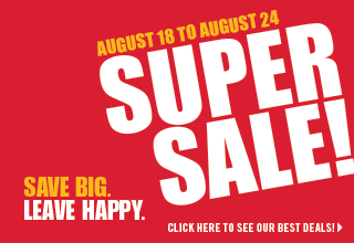 August 18 - 24 | SUPER SALE. Save Big. Leave Happy.