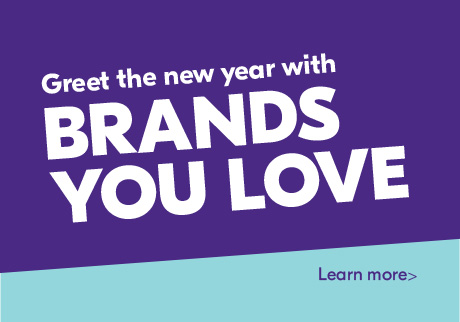 Greet the new year with brands you love. Learn more >