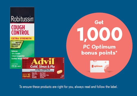 Get 1,000 PC Optimum bonus points* when you buy Advil® Cold, Sinus & Flu Extra Strength (32ct) or Robitussin® Extra Strength (250mL).