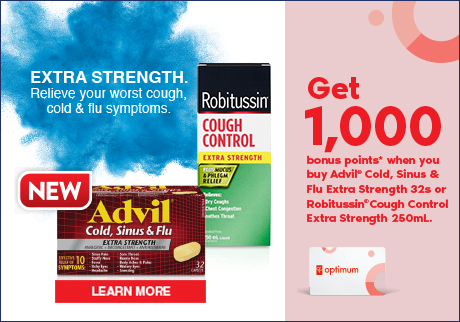 Get 1,000 bonus* points when you buy Advil Cold, Sinus & Flu Extra Strength 32's or Robitussin Cough Control Extra Strength 250mL.