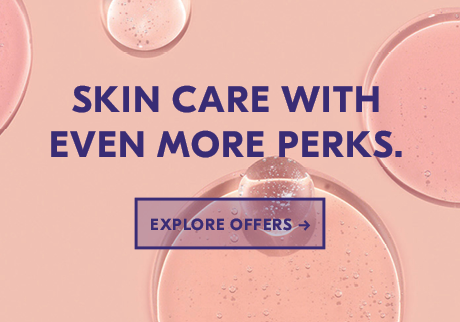 Skin care with even more perks. Explore offers >