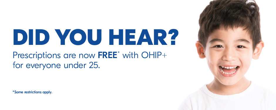 Did you hear? Prescriptions are now FREE* with OHIP+ for everyone under 25.