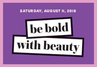 Saturday, August 11, 2018. Be Bold with Beauty