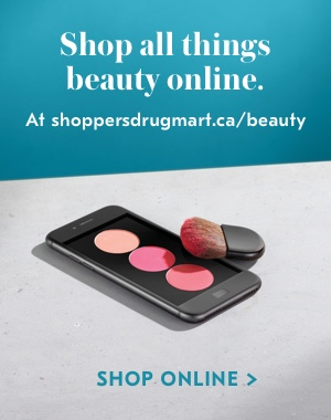 Shop all thing beauty online. At shoppersdrugmart.ca/beauty | Shop Online >