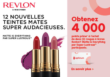 Obtenez 4 000 points prime* à l'achat de deux (2) rouges à lèvres Revlon® Matte is Everything par Super LustrousMC