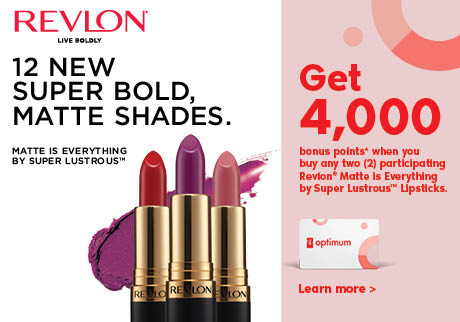 Get 4,000 bonus points* when you buy any 2 Revlon® Matte is Everything by Super Lustrous™ Lipsticks.