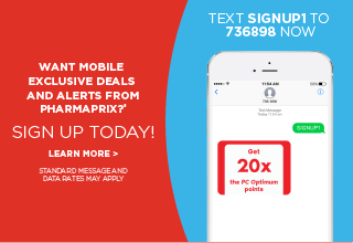 Want mobile exclusive deals and alerts from Pharmaprix? Sign up today! Text SIGNUP1 to 736898 now.
