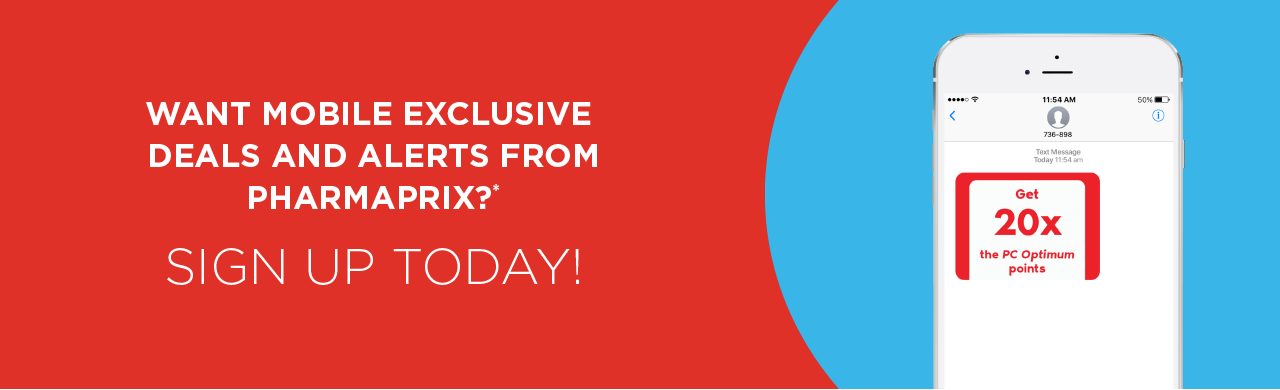 Want mobile exclusive deals and alerts from Pharmaprix? Sign up today!
