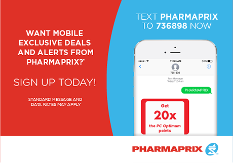 Want mobile exclusive deals and alerts from Pharmaprix? Sign up today! Text PHARMAPRIX to 736898 now.