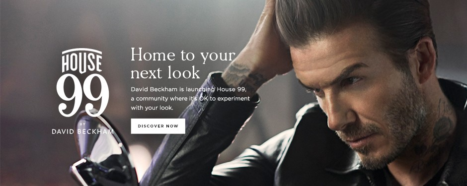 House 99. Home to your next look. David Beckham is launching House 99. <Discover Now>