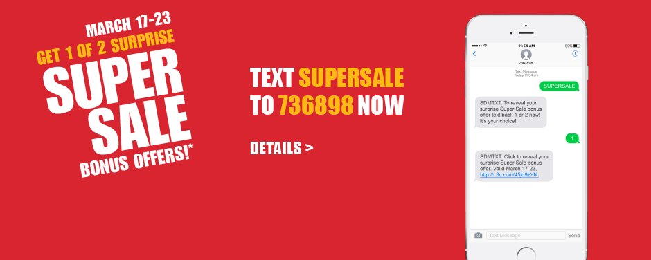 March 17-23, Get 1 of 2 surprise Super Sale bonus offers! Text SUPERSALE to 736898 now.