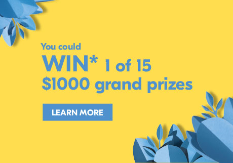 You could WIN* 1 of 15 $1000 grand prizes.