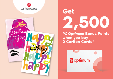 Get 2,500 PC Optimum Bonus Points when you buy 2 Carlton Cards*
