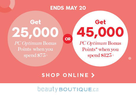 Get up to 45,000 <i>PC Optimum</i> bonus points when you shop your beauty favourites online.