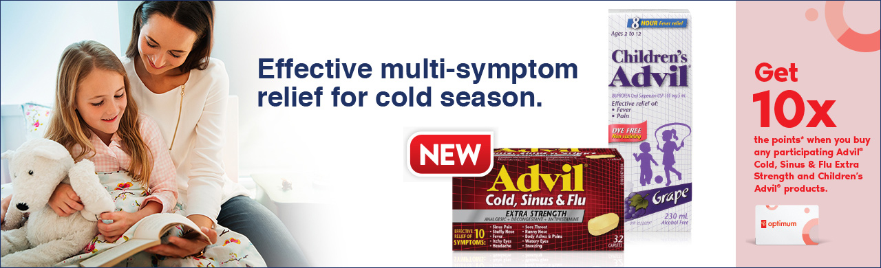 Get 10x the points* when you buy any participating Advil® Cold, Sinus & Flu Extra Strength or Children's Advil®