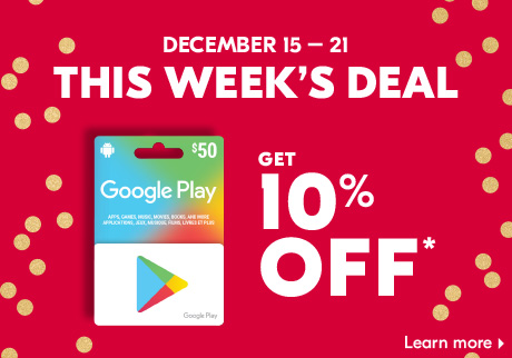 This week's deal! December 15 – 21. Get 10% off* Google Play Gift Cards. Learn more >