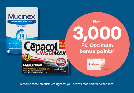 Get 3,000 bonus points* when you buy any 2 participating Cepacol, Strepsils or Mucinex products.