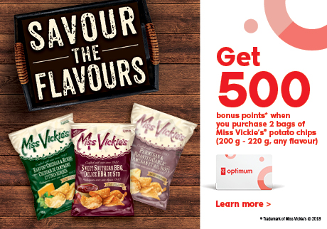 Get 500 bonus points* when you purchase 2 bags of Miss Vickie's* potato chips (200 g - 220 g, any flavour)