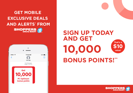 Get mobile exclusive deals and alerts from Shoppers Drug Mart Sign up today and et 10,000 bonus points on your next purchase of $40 or more!** Standard message and data rates may apply.