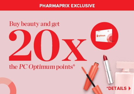 A Pharmaprix Exclusive: Saturday, August 24 - Friday, August 30, get 20x the PC Optimum points on cosmetics, skin care and fragrance. *Détails>