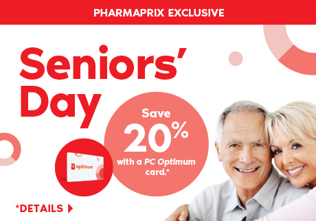 A Pharmaprix Exclusive: Thursday, August 22, is Seniors' Day. Seniors save 20% with a PC Optimum card on regular priced merchandise. *Details >