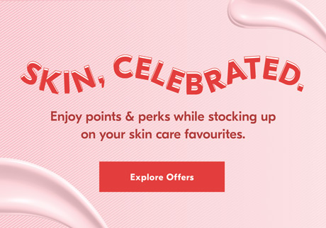 Get rewarded with bonus points* when you show your skin some love.   Explore offers.