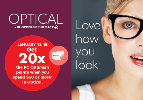 Optical by Shoppers Drug Mart. January 12-18, get 20x the PC Optimum points when you spend $50 or more* in Optical.