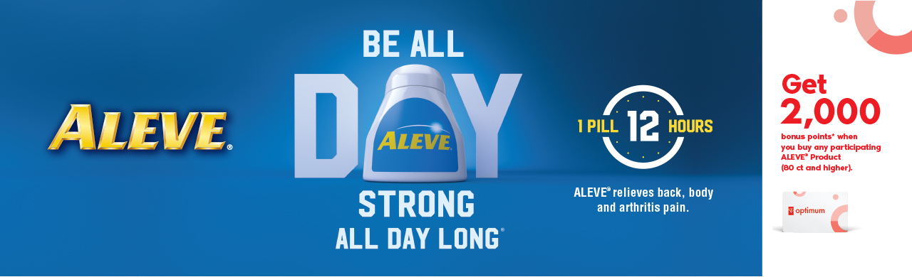 Be all day strong all day long*. Get 2,000 bonus points* when you buy any participating ALEVE® Product (80 ct and higher).