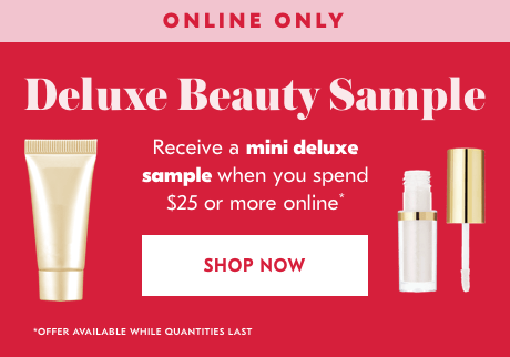 Beauty Sample Alert!  Discover our latest deluxe beauty sample when you shop online. Shop now