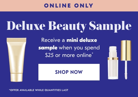 Online only. Receive a mini deluxe sample when you spend $25 or more online*. Shop now>