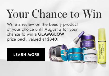 Your Change to Win. Write an online review of the beauty product of your choice for your chance to win a GLAMGLOW prize pack, valued at $340! Learn More>