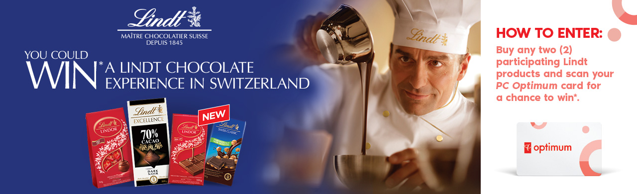 YOU COULD WIN* A LINDT CHOCOLATE EXPERIENCE IN SWITZERLAND. HOW TO ENTER:  Buy any two (2) participating Lindt products and scan your PC Optimum card for a chance to win*.