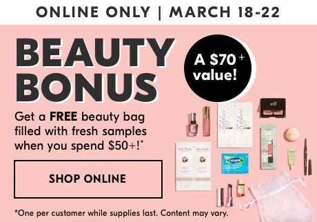 Beauty Bonus. Get a free beauty bag filled with fresh samples when you spend $50+!* Shop Online >
