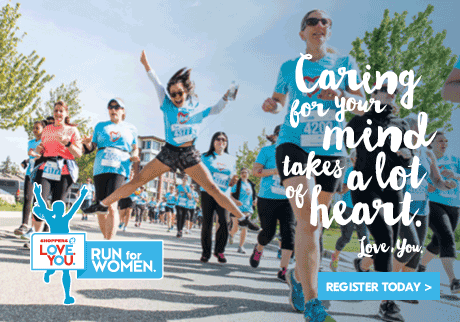 Shoppers Love. You. Run for Women | Caring for your mind takes a lot of heart.  Register today>
