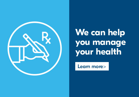 We can help you manage your health. Learn More >