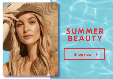 Summer Beauty.  Explore luxurious summer beauty and take advantage of some gorgeous offers.   Shop now.