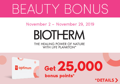 Beauty Bonus. November 2 – 29, 2019. Biotherm. Get 25,000 bonus points* . *Details>