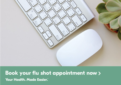 Get your flu shot here Your health. Made easier.