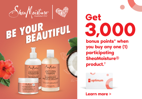 Be your beautiful Get 3,000 bonus points* when you buy any one (1) participating  SheaMoisture® product.†  Learn more >