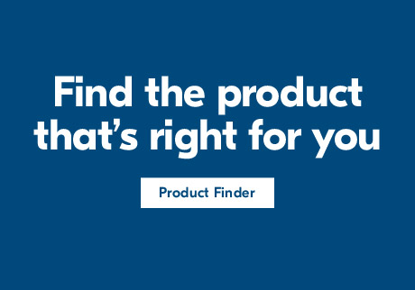 Find the product that's right for you. Product Finder>