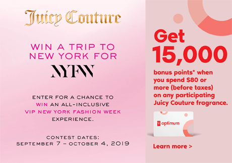 Juicy Couture. Win a trip to New York for NYFW. Exclusively at Shoppers Drug Mart. Enter for a chance to win an all-inclusive vip New York fasion week experience. Contest date: September 7 - October 4, 2019. Learn More>