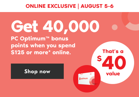 August 5 to 6, get 40,000 PC Optimum points when you spend $125 or more*. Online only. Shop now.