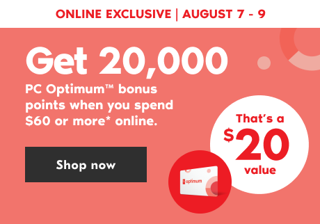 August 7 to 9, get 20,000 PC Optimum points when you spend $60 or more*. Online only.