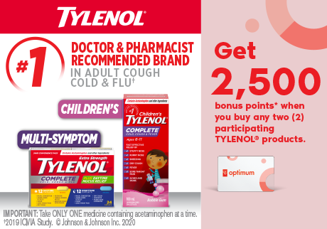 #1 Doctor & Pharmacist Recommended Brand in Adult Cough Cold & Flu.  Get 2500 PC Optimum Points* when you buy any two (2) participating TYLENOL® products