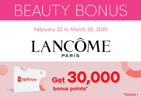 Beauty bonus. February 22 to March 20, 2020. Lancôme Paris. Get 30,000 bonus points*. *Details.